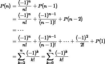 \begin{align*} P(n) &= \frac{(-1)^n}{n!} + P(n-1) \\ &=\frac{(-1)^n}{n!} + \frac{(-1)^{n-1}}{(n-1)!} +P(n-2) \\ &= \cdots \\ &= \frac{(-1)^n}{n!} + \frac{(-1)^{n-1}}{(n-1)!} + \cdots + \frac{(-1)^2}{2!} +P(1) \\ &=\sum_{k=2}^n \frac{(-1)^k}{k!} = \sum_{k=0}^n \frac{(-1)^k}{k!}  \end{align*}