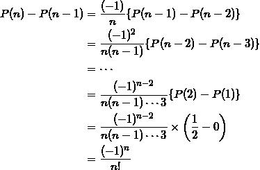 \begin{align*} P(n) - P(n-1) &= \frac{(-1)}{n} \{ P(n-1) - P(n-2) \} \\ &=\frac{(-1)^2}{n(n-1)} \{ P (n-2) - P (n-3) \} \\ &= \cdots \\ &= \frac{(-1)^{n-2}}{n(n-1) \cdots 3} \{ P(2) - P(1) \} \\ &= \frac{(-1)^{n-2}}{n(n-1) \cdots 3} \times \left( \frac{1}{2} - 0 \right) \\ &= \frac{(-1)^n}{n!} \end{align*}