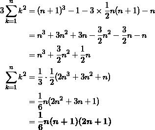 \begin{align*} 3 \sum_{k=1}^n k^2 &= (n+1)^3 - 1 - 3 \times \frac{1}{2}n(n+1) - n \\ &= n^3 + 3n^2 + 3n - \frac{3}{2}n^2 - \frac{3}{2} n - n \\ &= n^3 + \frac{3}{2}n^2 + \frac{1}{2} n \\ \sum_{k=1}^n k^2 &= \frac{1}{3} \cdot \frac{1}{2} ( 2n^3 + 3 n^2 + n ) \\ &= \frac{1}{6}n (2n^2 + 3n +1 ) \\ &= \bm{\frac{1}{6}n (n+1)(2n+1) } \end{align*}